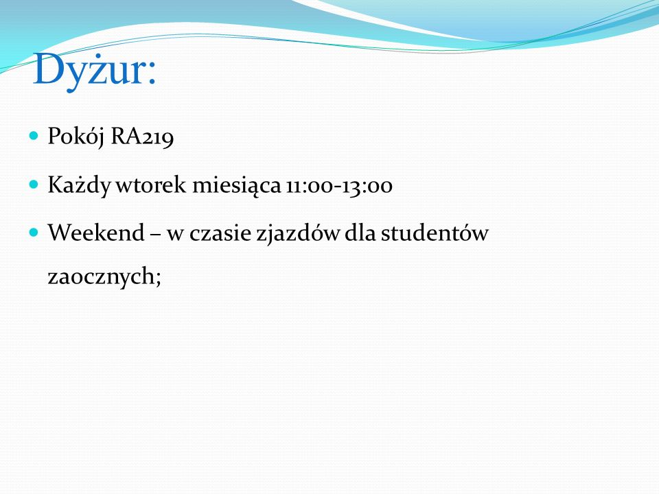 Dyżur: Pokój RA219 Każdy wtorek miesiąca 11:00-13:00