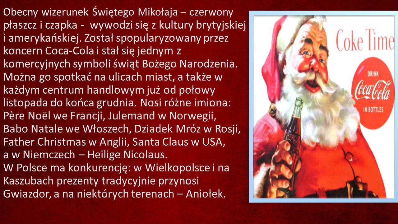Obecny wizerunek Świętego Mikołaja – czerwony płaszcz i czapka - wywodzi się z kultury brytyjskiej i amerykańskiej.