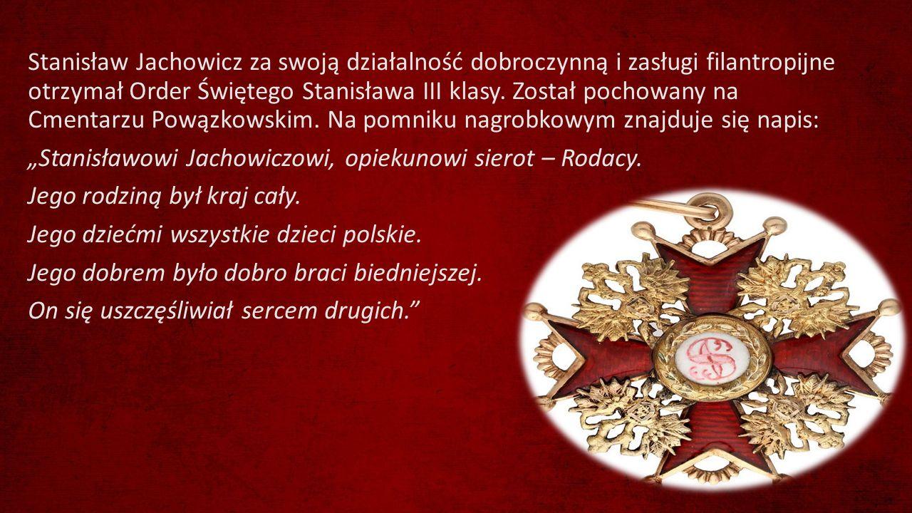 Stanisław Jachowicz za swoją działalność dobroczynną i zasługi filantropijne otrzymał Order Świętego Stanisława III klasy.