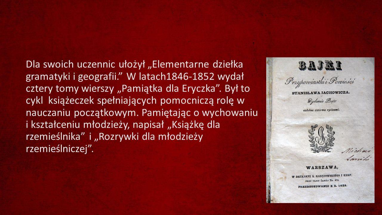 """Dla swoich uczennic ułożył """"Elementarne dziełka gramatyki i geografii"""