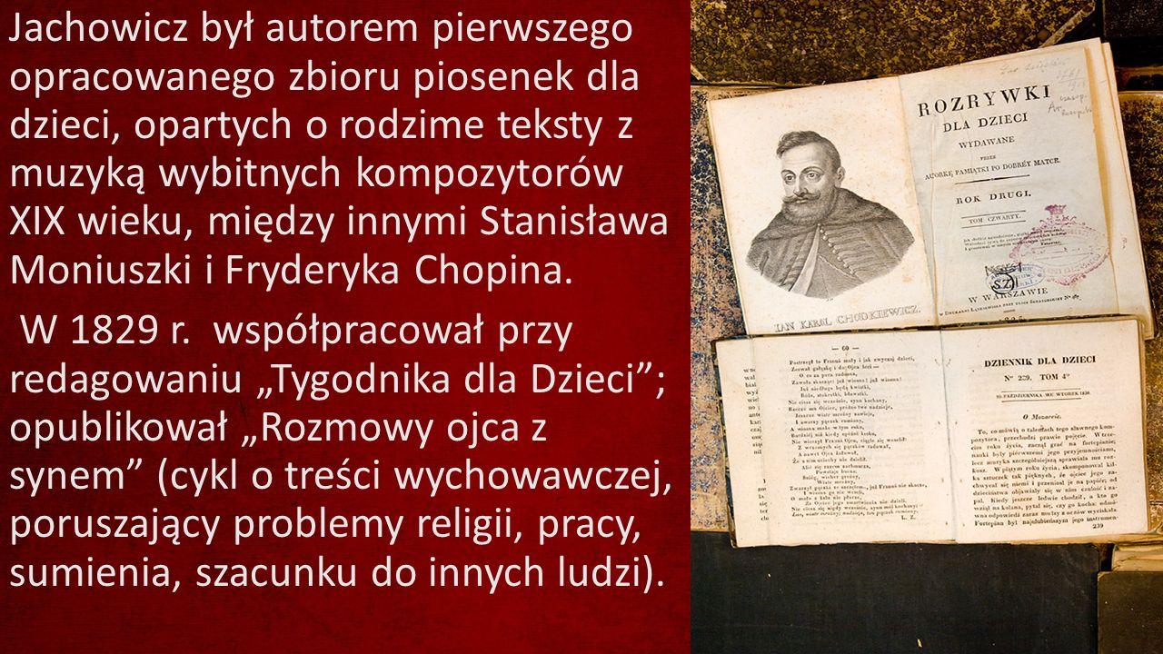 Jachowicz był autorem pierwszego opracowanego zbioru piosenek dla dzieci, opartych o rodzime teksty z muzyką wybitnych kompozytorów XIX wieku, między innymi Stanisława Moniuszki i Fryderyka Chopina.