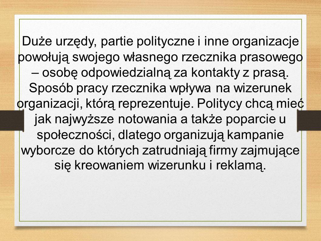 Duże urzędy, partie polityczne i inne organizacje powołują swojego własnego rzecznika prasowego – osobę odpowiedzialną za kontakty z prasą.