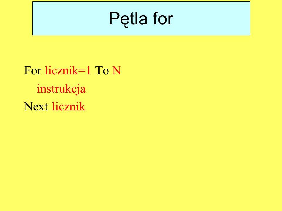 Pętla for For licznik=1 To N instrukcja Next licznik
