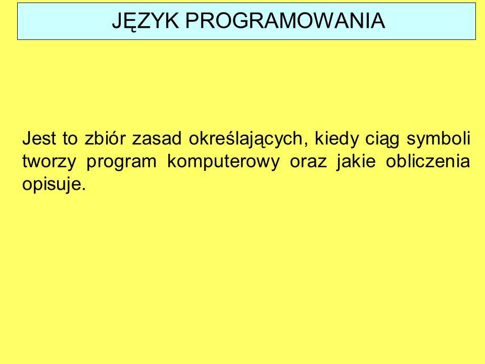 JĘZYK PROGRAMOWANIA Jest to zbiór zasad określających, kiedy ciąg symboli tworzy program komputerowy oraz jakie obliczenia opisuje.