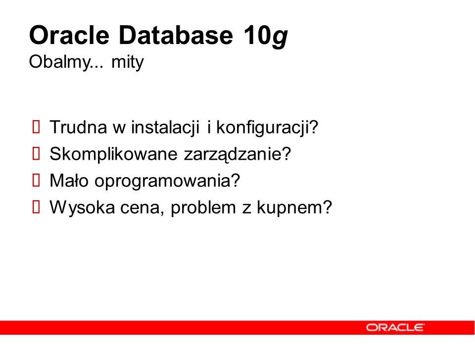 Oracle Database 10g Obalmy... mity Trudna w instalacji i konfiguracji