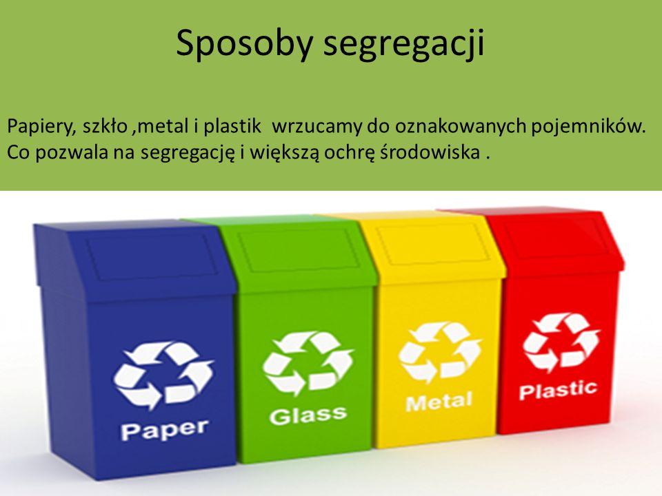 Sposoby segregacji Papiery, szkło ,metal i plastik wrzucamy do oznakowanych pojemników.