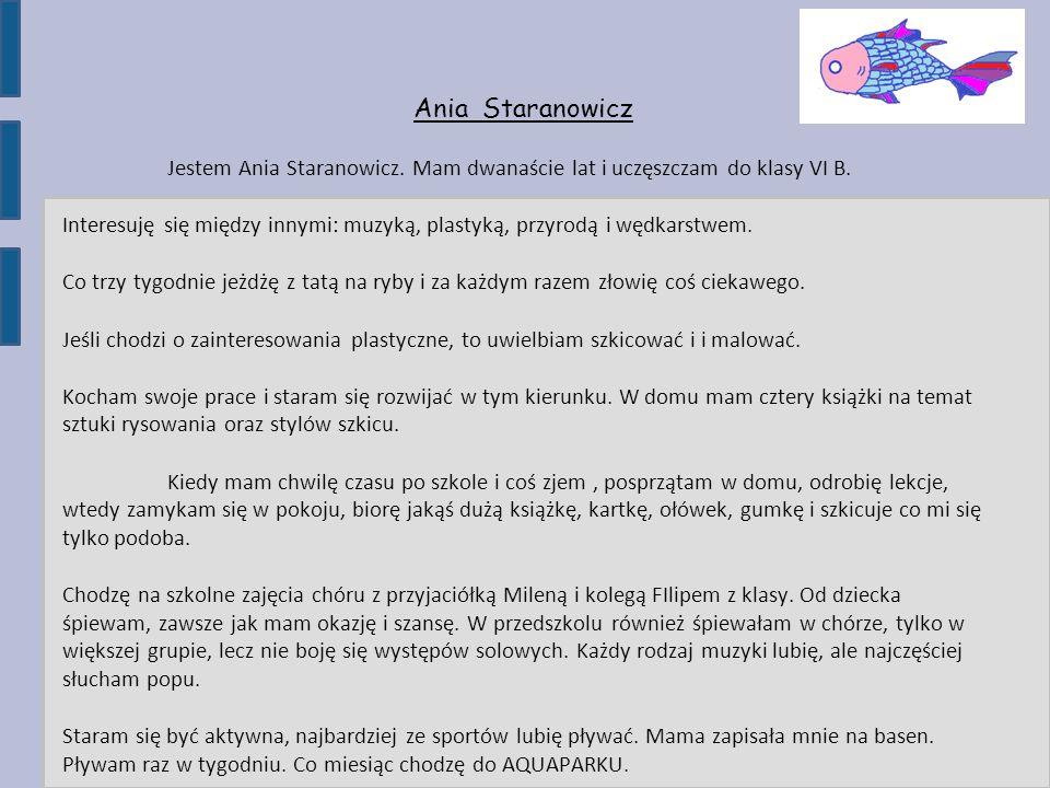 Ania Staranowicz Jestem Ania Staranowicz. Mam dwanaście lat i uczęszczam do klasy VI B.