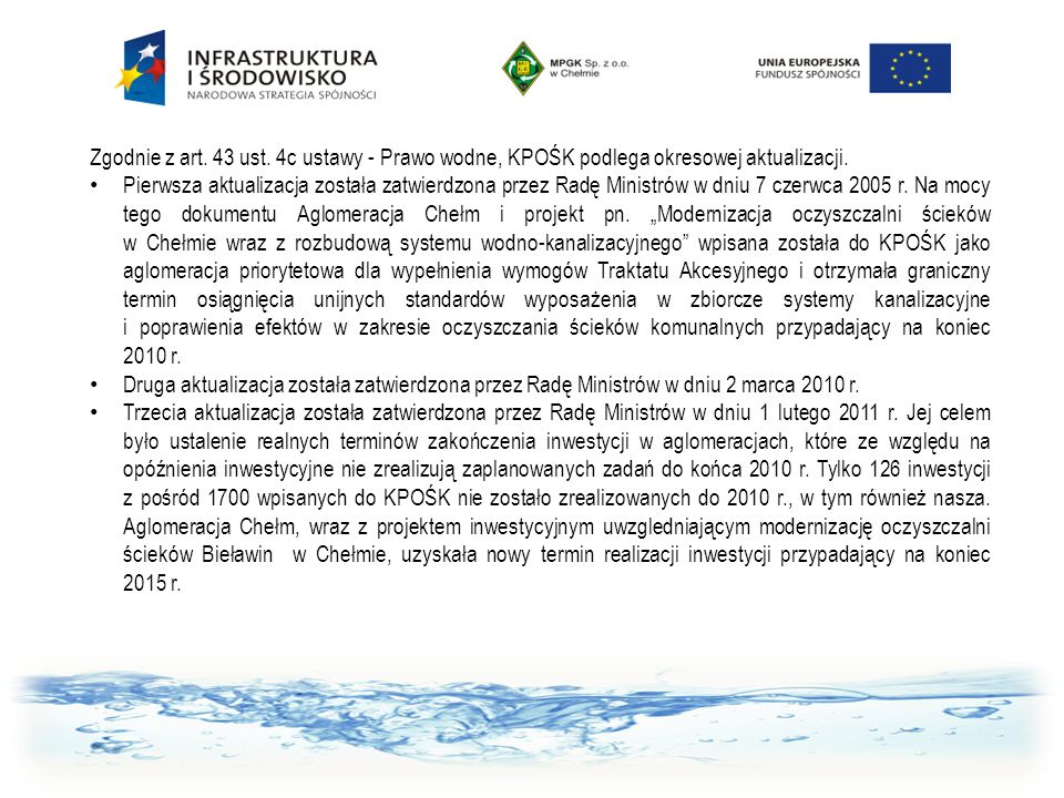 Zgodnie z art. 43 ust. 4c ustawy - Prawo wodne, KPOŚK podlega okresowej aktualizacji.