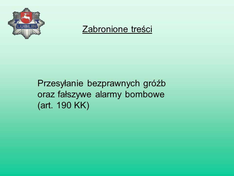Zabronione treści Przesyłanie bezprawnych gróźb oraz fałszywe alarmy bombowe (art. 190 KK)