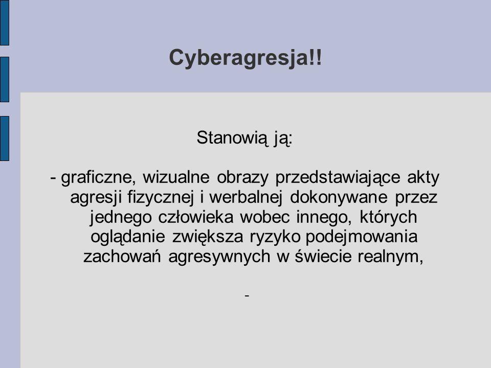 Cyberagresja!! Stanowią ją: