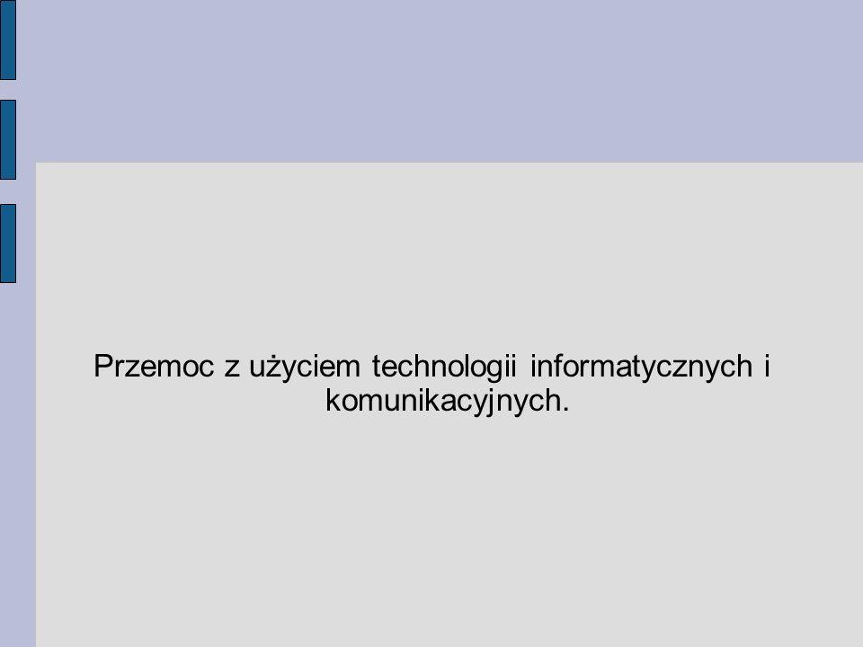 Przemoc z użyciem technologii informatycznych i komunikacyjnych.