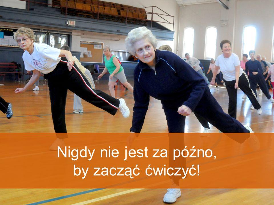 Nigdy nie jest za późno, by zacząć ćwiczyć!