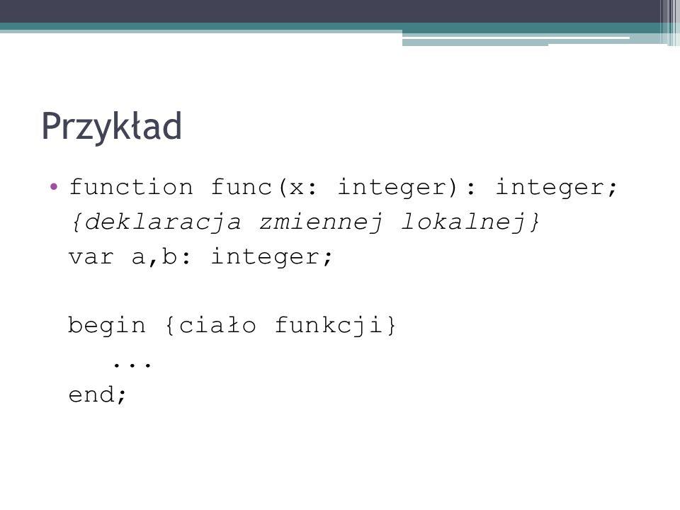 Przykład function func(x: integer): integer;