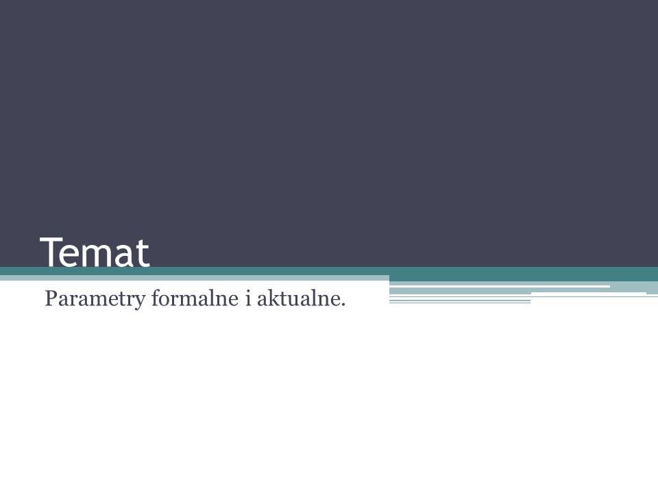 Parametry formalne i aktualne.
