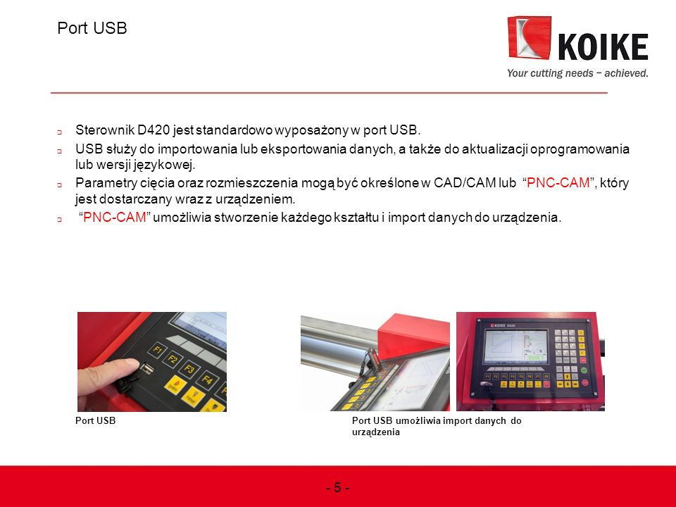 Port USB 5 Sterownik D420 jest standardowo wyposażony w port USB.