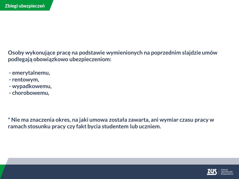 Zbiegi ubezpieczeń Osoby wykonujące pracę na podstawie wymienionych na poprzednim slajdzie umów podlegają obowiązkowo ubezpieczeniom: