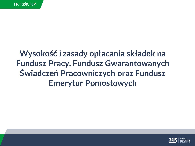 FP, FGŚP, FEP Wysokość i zasady opłacania składek na Fundusz Pracy, Fundusz Gwarantowanych Świadczeń Pracowniczych oraz Fundusz Emerytur Pomostowych.