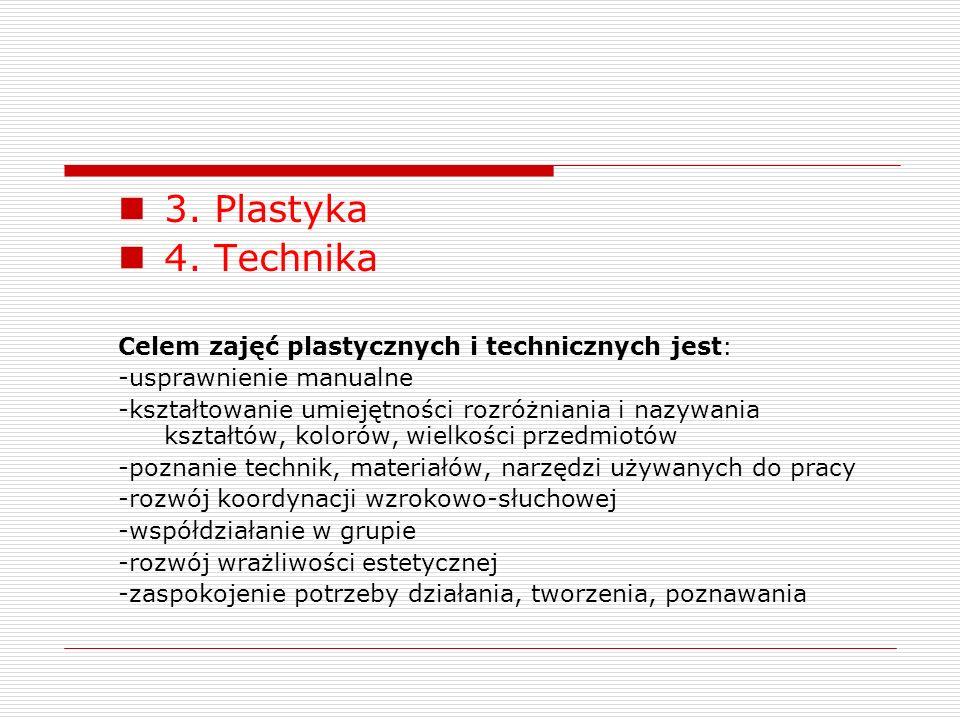 3. Plastyka 4. Technika Celem zajęć plastycznych i technicznych jest: