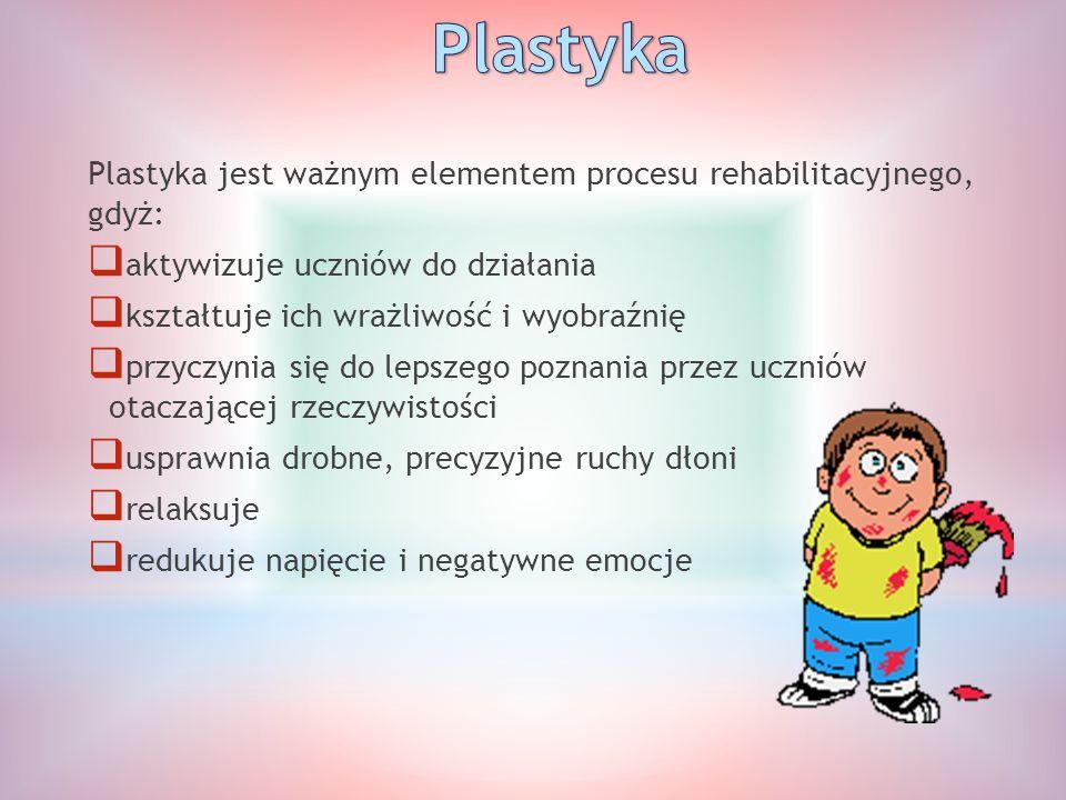 Plastyka Plastyka jest ważnym elementem procesu rehabilitacyjnego, gdyż: aktywizuje uczniów do działania.