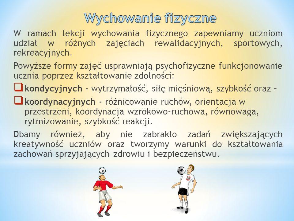 Wychowanie fizyczne W ramach lekcji wychowania fizycznego zapewniamy uczniom udział w różnych zajęciach rewalidacyjnych, sportowych, rekreacyjnych.