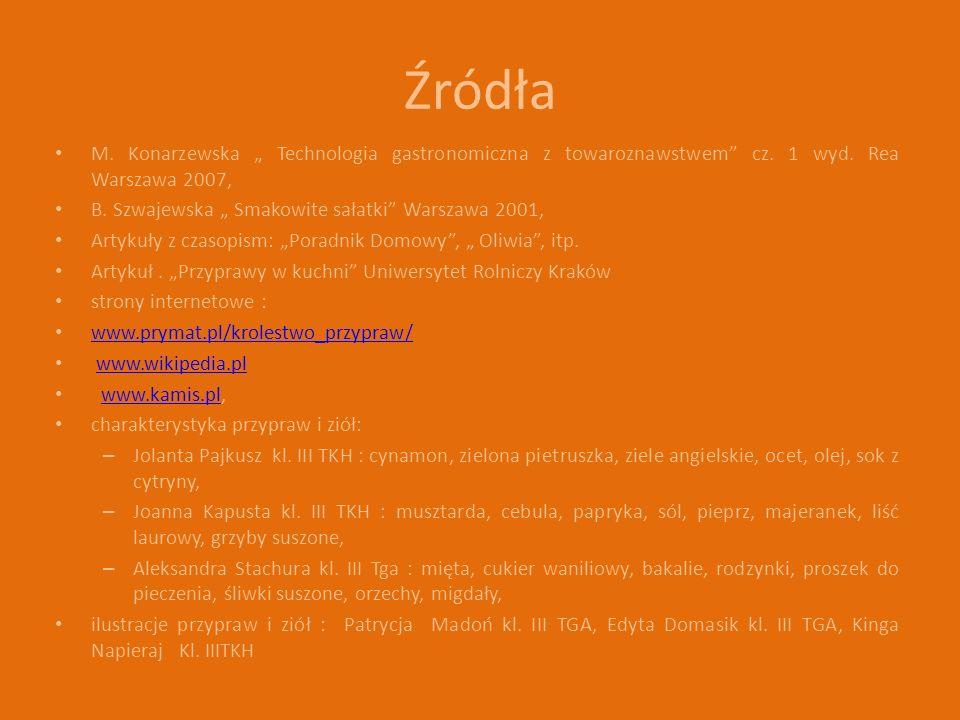 """Źródła M. Konarzewska """" Technologia gastronomiczna z towaroznawstwem cz. 1 wyd. Rea Warszawa 2007,"""