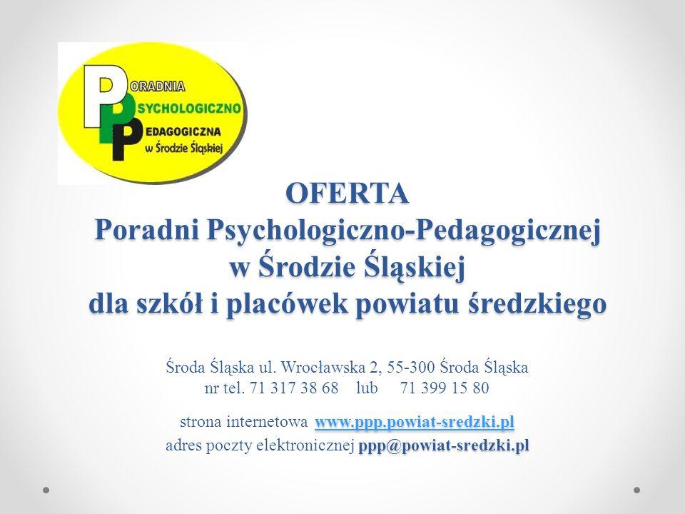 OFERTA Poradni Psychologiczno-Pedagogicznej w Środzie Śląskiej dla szkół i placówek powiatu średzkiego Środa Śląska ul.