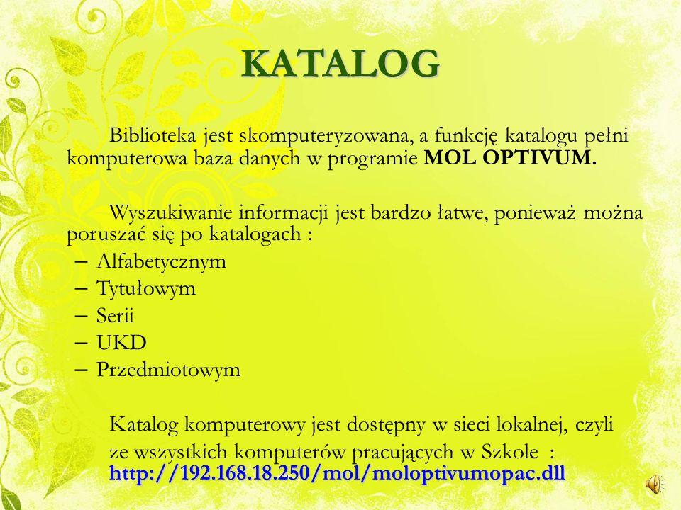 KATALOG Biblioteka jest skomputeryzowana, a funkcję katalogu pełni komputerowa baza danych w programie MOL OPTIVUM.