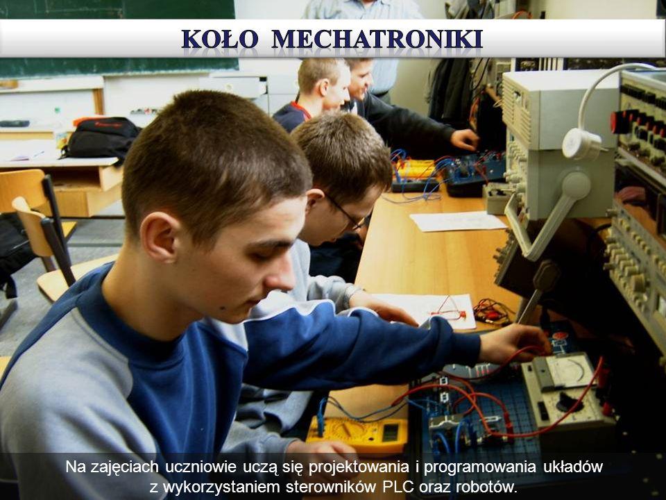 KOŁO MECHATRONIKI Na zajęciach uczniowie uczą się projektowania i programowania układów z wykorzystaniem sterowników PLC oraz robotów.