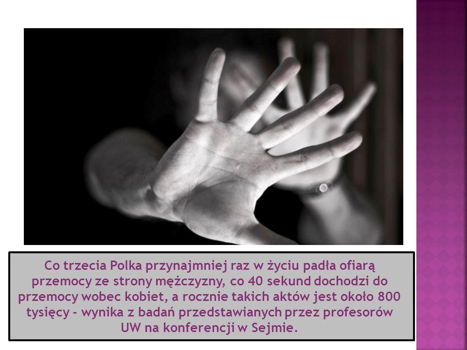 Co trzecia Polka przynajmniej raz w życiu padła ofiarą przemocy ze strony mężczyzny, co 40 sekund dochodzi do przemocy wobec kobiet, a rocznie takich aktów jest około 800 tysięcy - wynika z badań przedstawianych przez profesorów UW na konferencji w Sejmie.