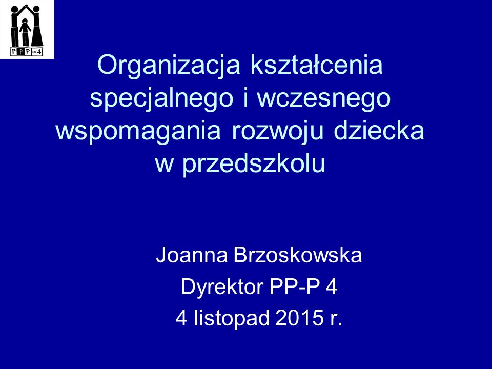Joanna Brzoskowska Dyrektor PP-P 4 4 listopad 2015 r.