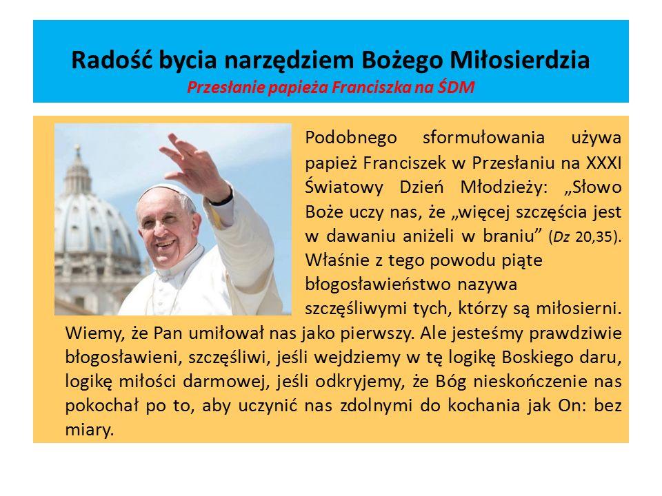 Radość bycia narzędziem Bożego Miłosierdzia Przesłanie papieża Franciszka na ŚDM