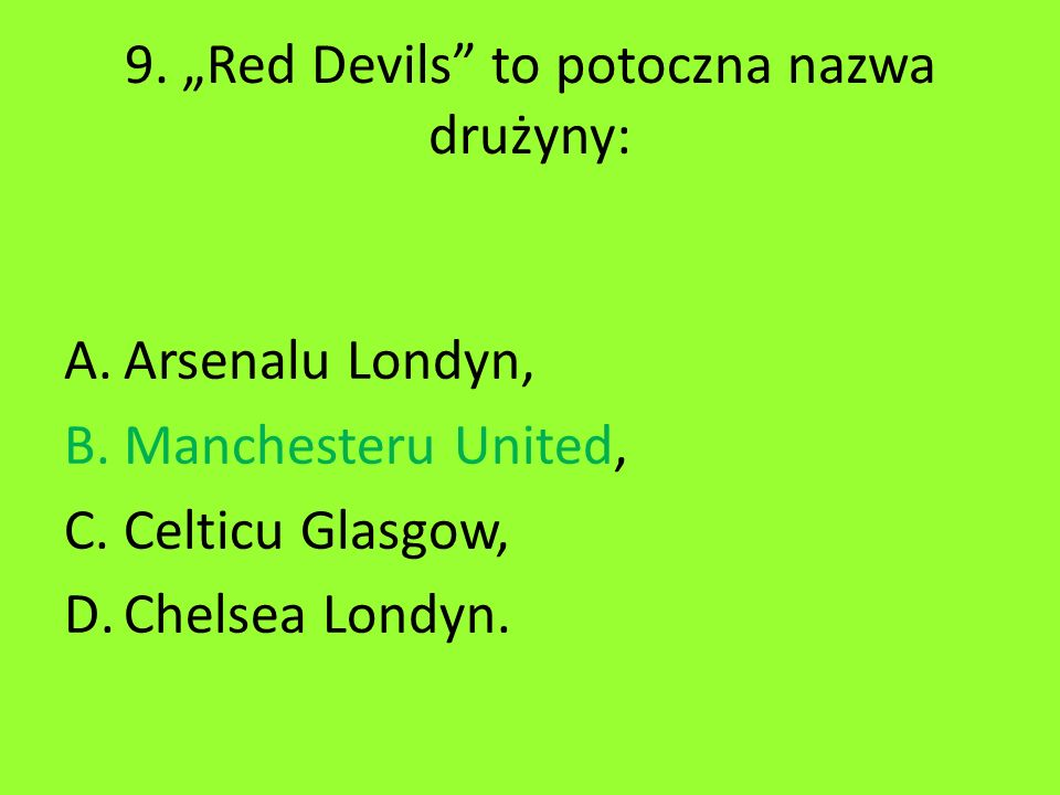 """9. """"Red Devils to potoczna nazwa drużyny:"""