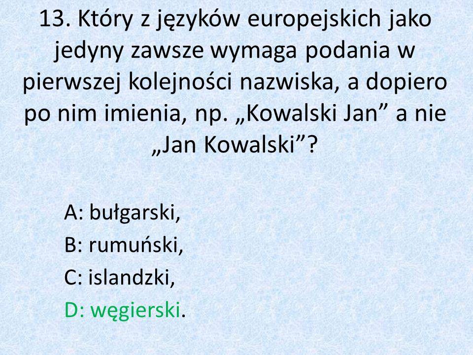 """13. Który z języków europejskich jako jedyny zawsze wymaga podania w pierwszej kolejności nazwiska, a dopiero po nim imienia, np. """"Kowalski Jan a nie """"Jan Kowalski"""
