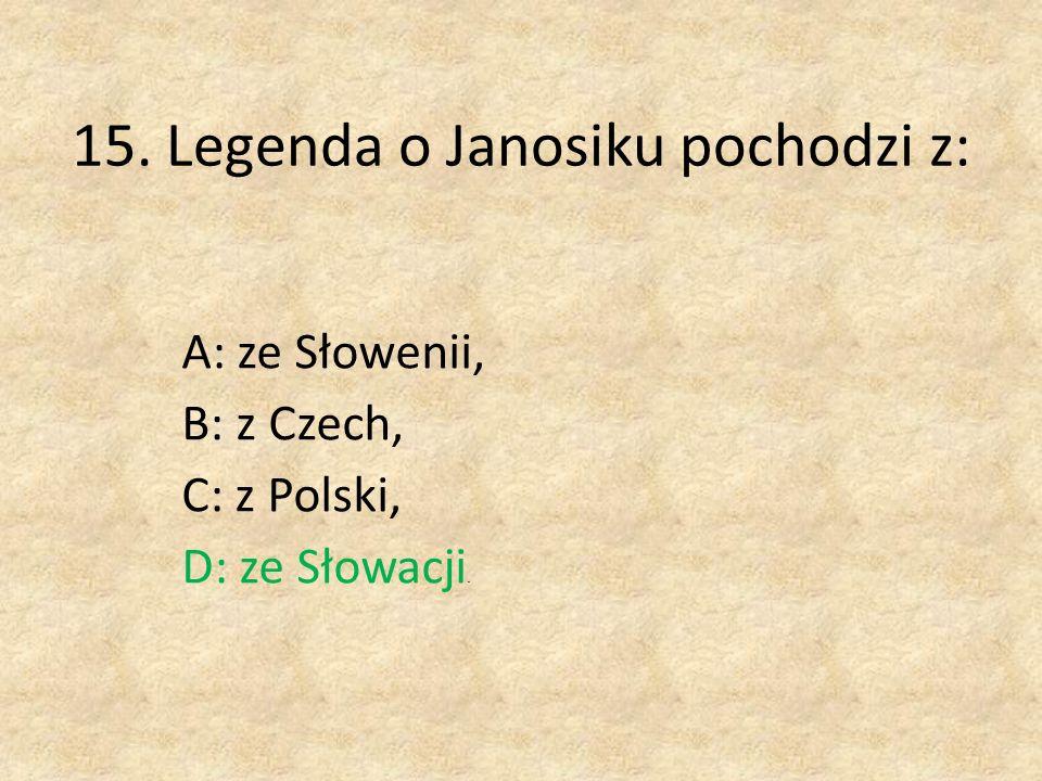 15. Legenda o Janosiku pochodzi z: