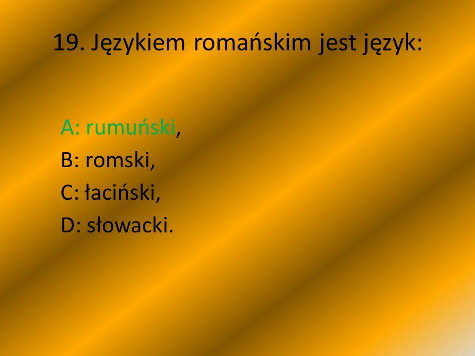 19. Językiem romańskim jest język: