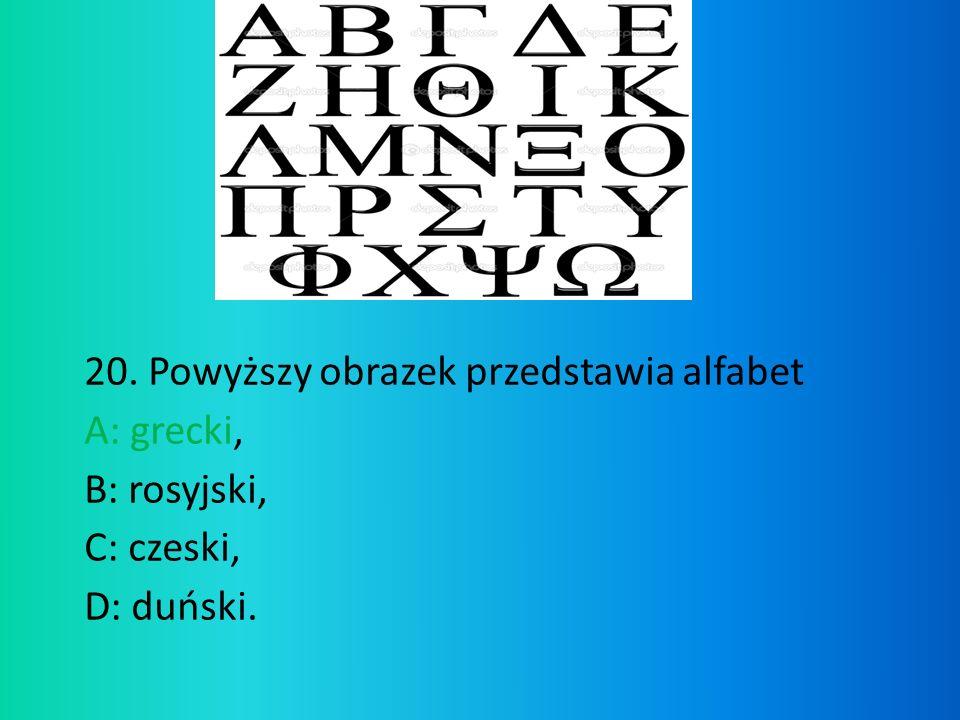 20. Powyższy obrazek przedstawia alfabet A: grecki, B: rosyjski,