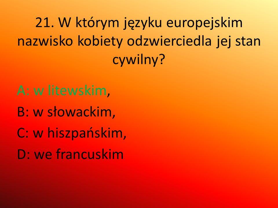 21. W którym języku europejskim nazwisko kobiety odzwierciedla jej stan cywilny