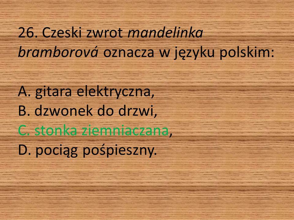 26. Czeski zwrot mandelinka bramborová oznacza w języku polskim: A