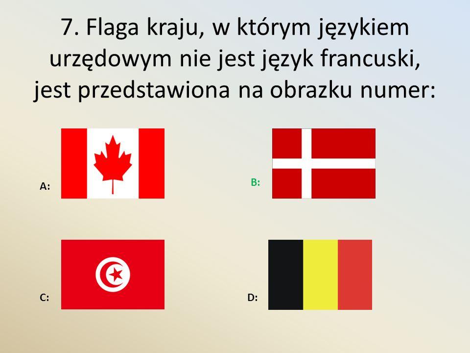 7. Flaga kraju, w którym językiem urzędowym nie jest język francuski, jest przedstawiona na obrazku numer: