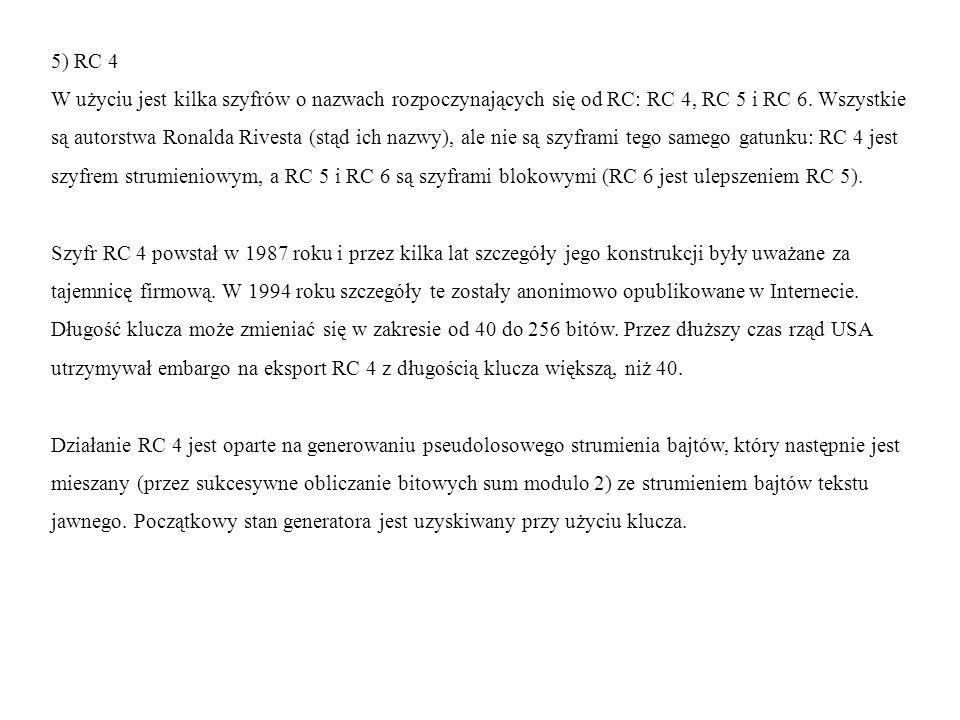 5) RC 4 W użyciu jest kilka szyfrów o nazwach rozpoczynających się od RC: RC 4, RC 5 i RC 6. Wszystkie.