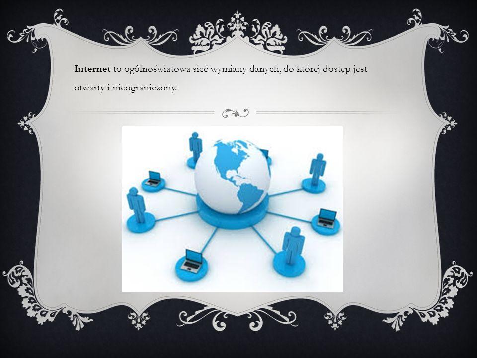 Internet to ogólnoświatowa sieć wymiany danych, do której dostęp jest otwarty i nieograniczony.