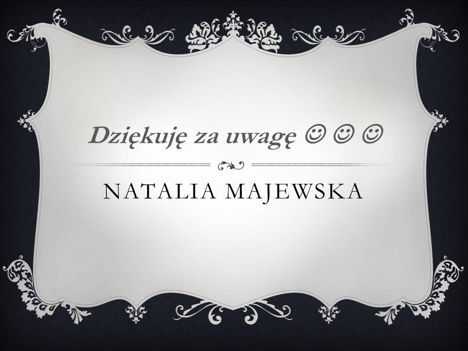 Dziękuję za uwagę    Natalia Majewska