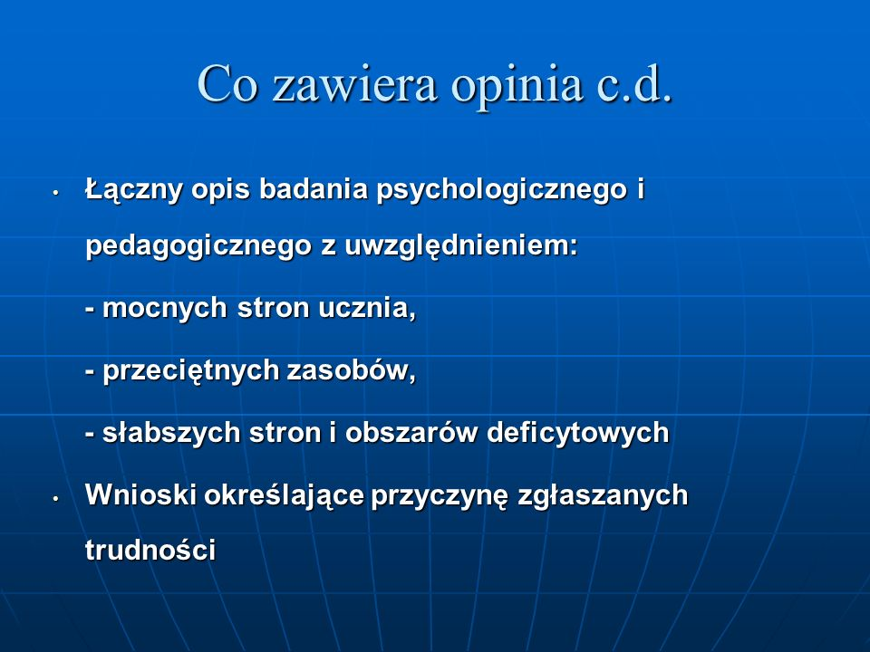 Co zawiera opinia c.d. Łączny opis badania psychologicznego i pedagogicznego z uwzględnieniem: - mocnych stron ucznia,