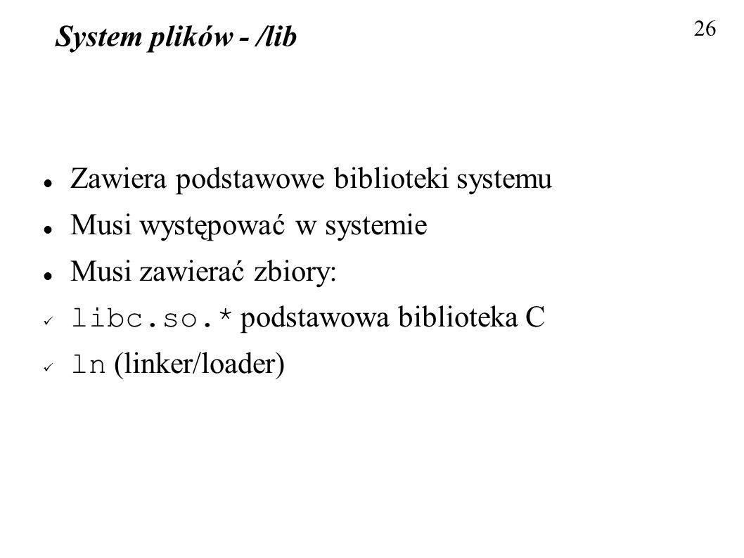 Zawiera podstawowe biblioteki systemu Musi występować w systemie