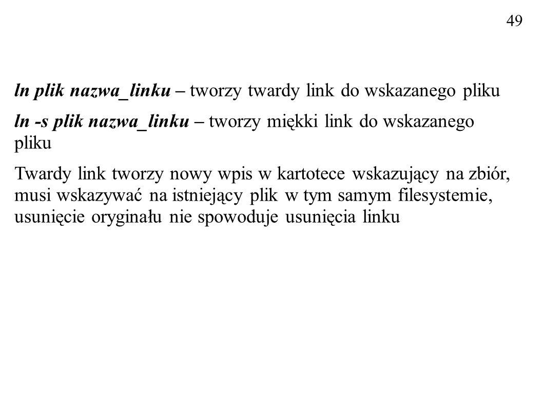 ln plik nazwa_linku – tworzy twardy link do wskazanego pliku