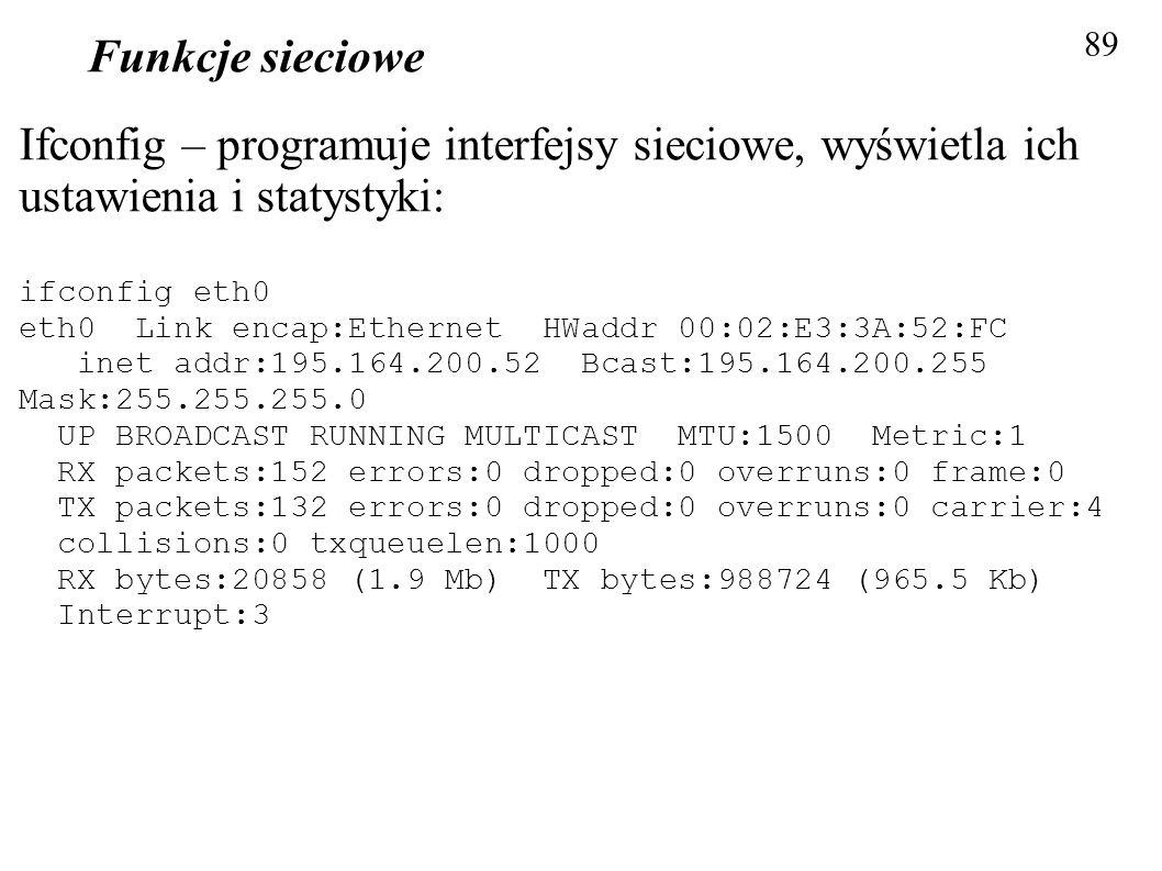 Funkcje sieciowe 89. Ifconfig – programuje interfejsy sieciowe, wyświetla ich ustawienia i statystyki: