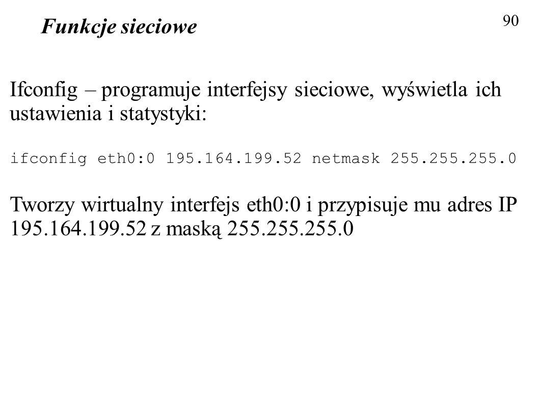 Funkcje sieciowe 90. Ifconfig – programuje interfejsy sieciowe, wyświetla ich ustawienia i statystyki: