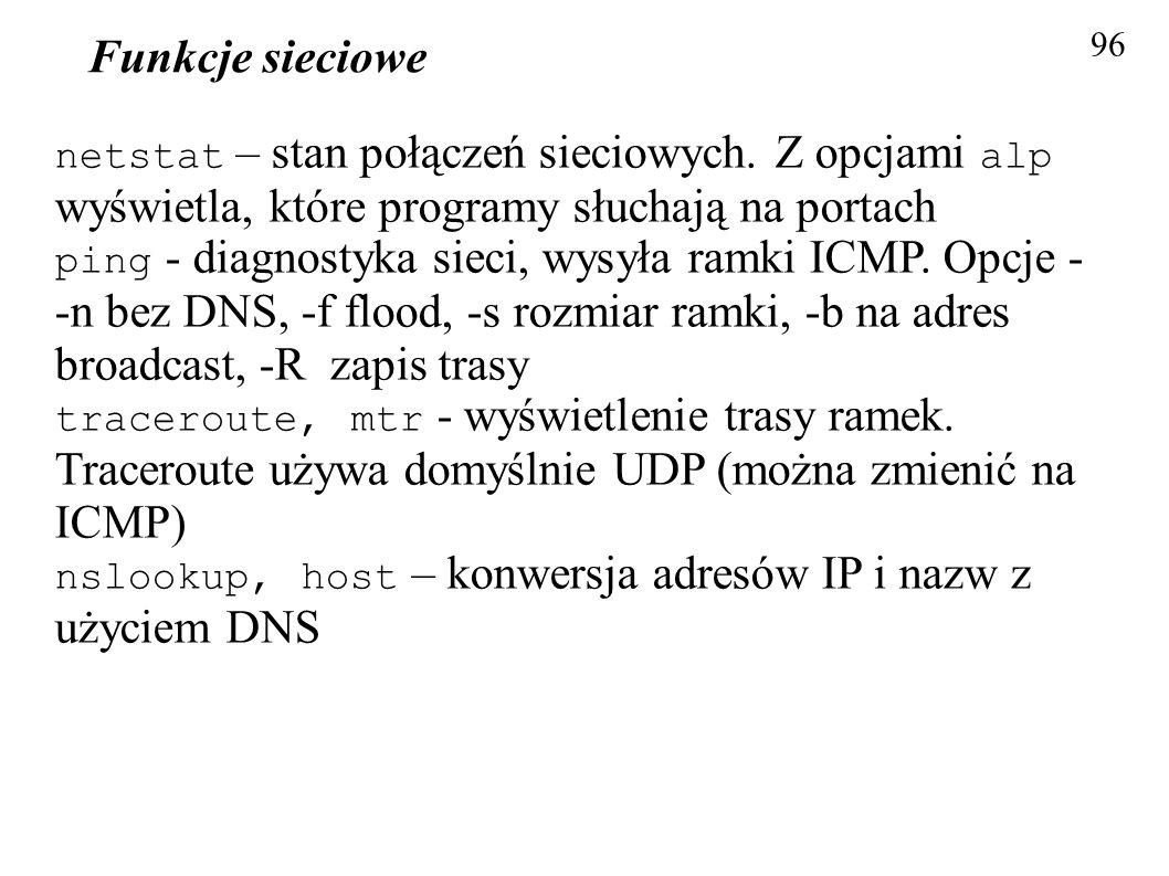 Funkcje sieciowe 96. netstat – stan połączeń sieciowych. Z opcjami alp wyświetla, które programy słuchają na portach.