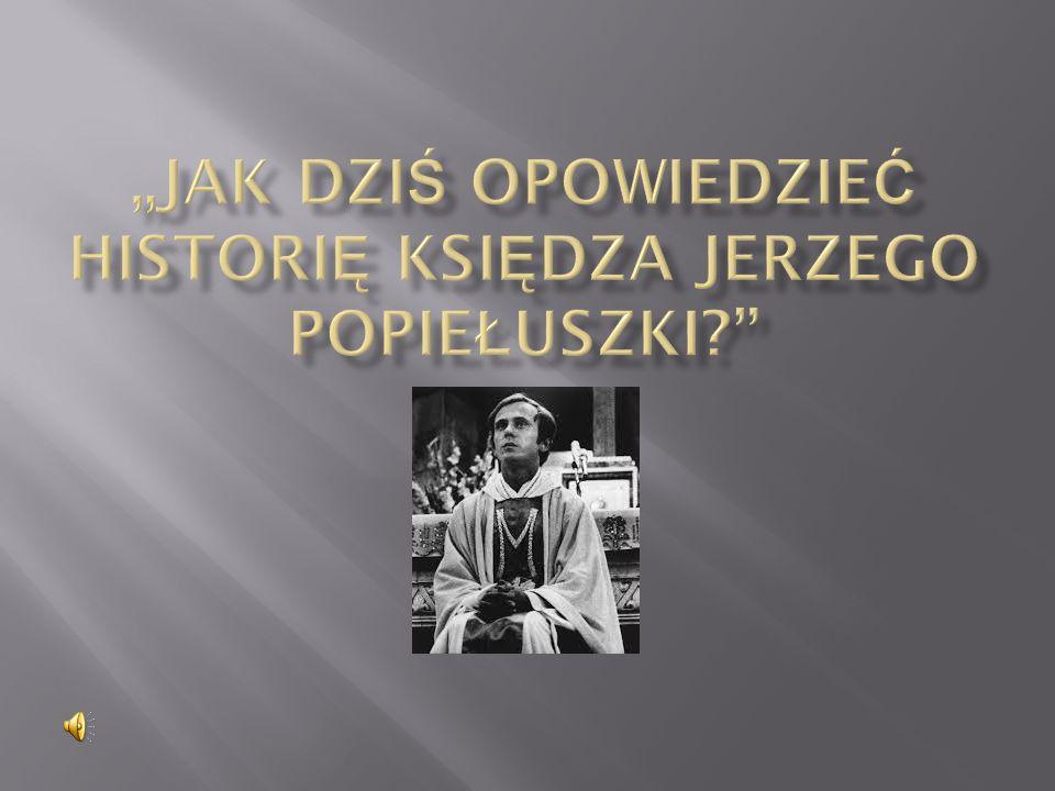 """""""Jak dziś opowiedzieć historię księdza Jerzego Popiełuszki"""