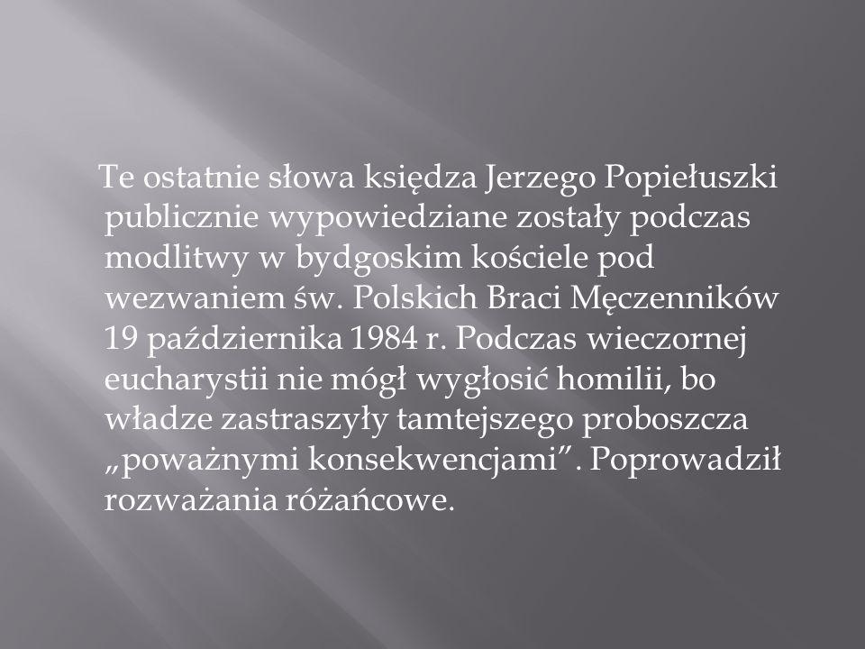 Te ostatnie słowa księdza Jerzego Popiełuszki publicznie wypowiedziane zostały podczas modlitwy w bydgoskim kościele pod wezwaniem św.